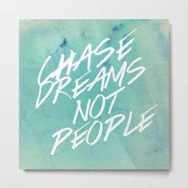 Chase Dreams, Not People Metal Print