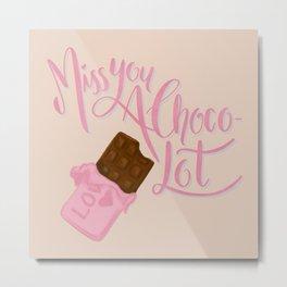 Miss u a Choco-lot Metal Print