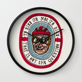 To Bike Or Not To Bike - This Is Not The Question Wall Clock