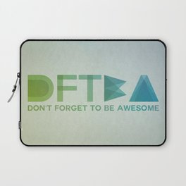 DFTBA - Don't Forget To Be Awesome Laptop Sleeve