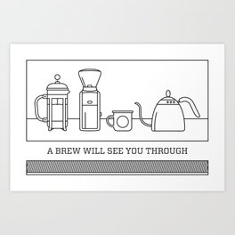 A Brew Will See You Through Poster - French Press Art Print