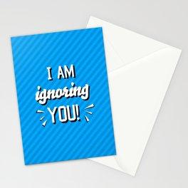 I'm Ignoring YOU! Stationery Cards