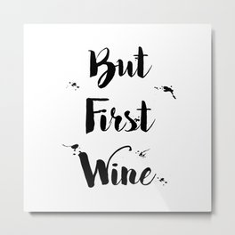 Black And White First Wine Typography Quote Metal Print