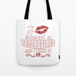 I kissed a TRUCKDRIVER Tote Bag