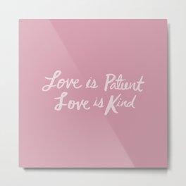 Love is Patient Love is Kind x Rose Metal Print