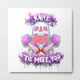 Knife to Meet You Metal Print