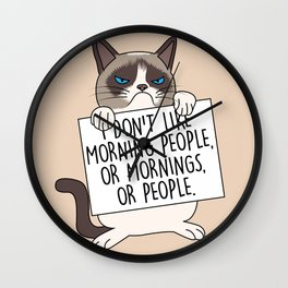 I don't like morning people, or mornings, or people Wall Clock