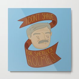 I don't shave for Sherlock Holmes Metal Print