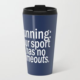 Our Sport Has No Timeouts.  Travel Mug