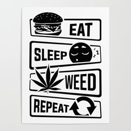 Eat Sleep Weed Repeat - Cannabis Mary Jane THC CBD Poster