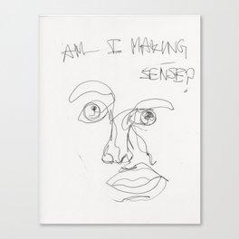Am I Making Sense? Canvas Print