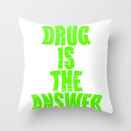 """Are You Always High Enough? this is the Drug t-shirt that'll Suit You """"Drug Is The Answer""""  T-shirt Throw Pillow"""