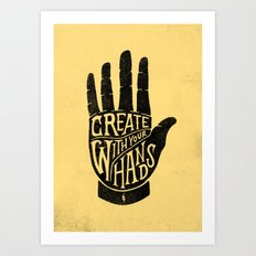 CREATE WITH YOUR HANDS Art Print