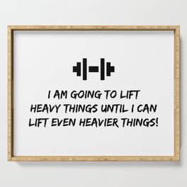 I am going to lift heavy things until I can lift even heavier things! Serving Tray