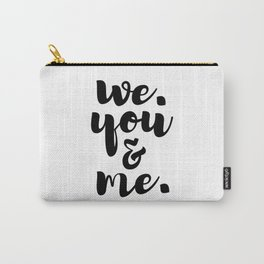 We. You and Me. Carry-All Pouch