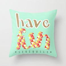 Have Fun (seriously) Throw Pillow