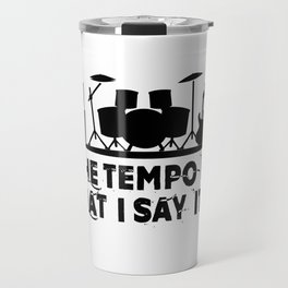 The tempo is what I say it is Travel Mug