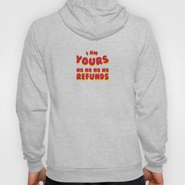 I am Yours No Refunds Hoody