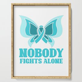 Nobody fights alone - ovarian cancer Serving Tray