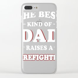 The-Best-Kind-Of-Dad-Raises-A-Firefighter Clear iPhone Case