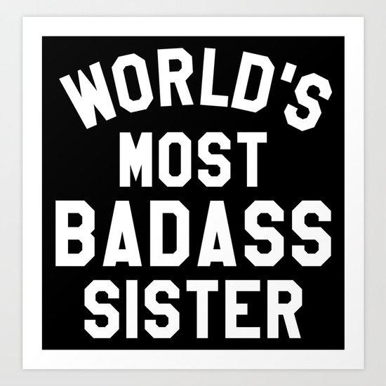 WORLD'S MOST BADASS SISTER (White Art) Art Print