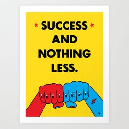 Success and nothing less. Art Print