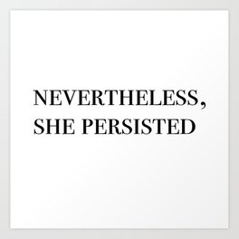 nevertheless she persisted II Art Print