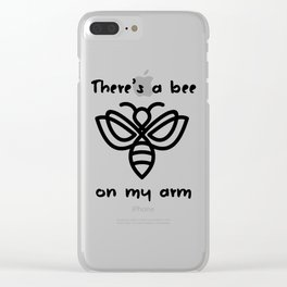 There's a bee on my arm Clear iPhone Case