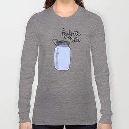 Hydrate or Die Long Sleeve T-shirt