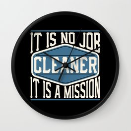 Cleaner  - It Is No Job, It Is A Mission Wall Clock