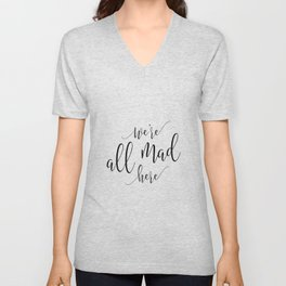 Funny home print / Mad Hatter / Party / Crazy family sign / We're all mad here / Lewis Carroll quote Unisex V-Neck