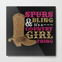 Women's Spurs & Bling It's a Country Girl Thing  Metal Print