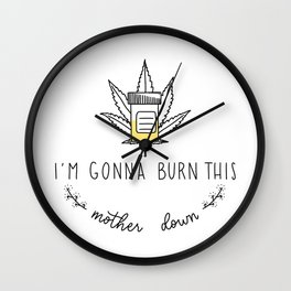 I'm Gonna Burn This Mother Down Wall Clock