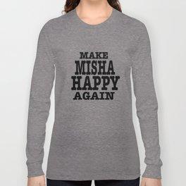 Make Misha Happy Again Long Sleeve T-shirt
