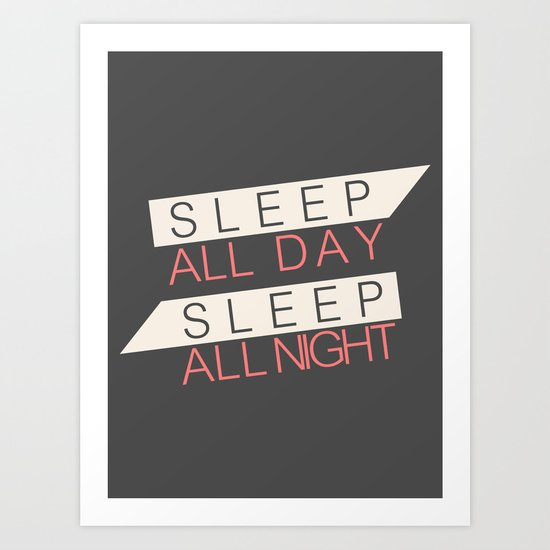 Sleep All Day Everyday Art Print