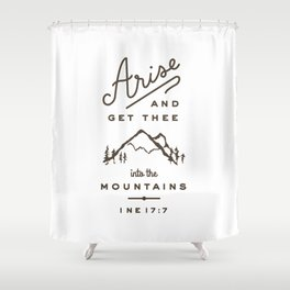 Arise and get thee into the mountains. Shower Curtain