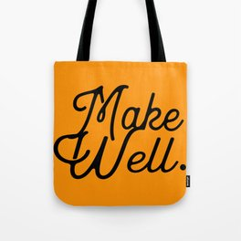 MAKE WELL. Tote Bag