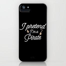 I Pretend I'm a Pirate Funny Pirate Sailor Rum Lover Gift iPhone Case