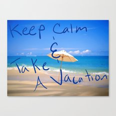 Keep Calm and Take A Vacation Canvas Print