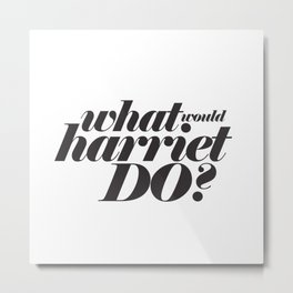 WHAT WOULD HARRIET DO? Metal Print