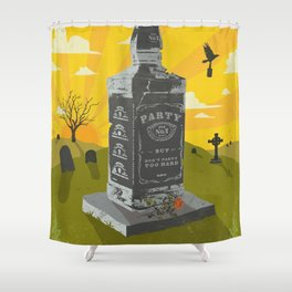 PARTY, BUT DON'T PARTY TOO HARD Shower Curtain