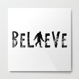 I Believe Yeti Bigfoot Sasquatch Metal Print