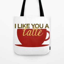 I Like You a Latte Tote Bag