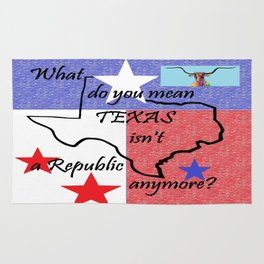 What Do You Mean TEXAS isn't a Republic Anymore Rug