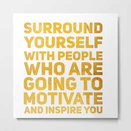 Surround Yourself Quote Bold Gold Metal Print