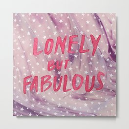 Lonely but Fabulous Metal Print
