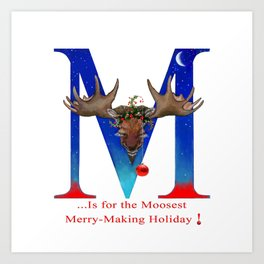 Let's Have The Moosest Merry-Making Holiday ! Art Print