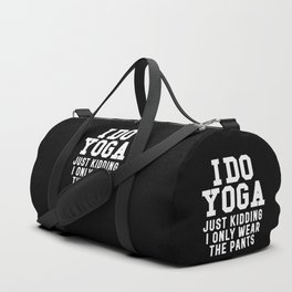 I DO YOGA JUST KIDDING I ONLY WEAR THE PANTS (Black & White) Duffle Bag
