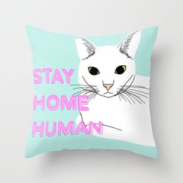 STAY HOME HUMAN Throw Pillow