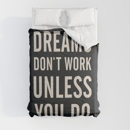 Dreams don't work unless You Do. Quote typography, to inspire, motivate, boost, overcome difficulty Comforters